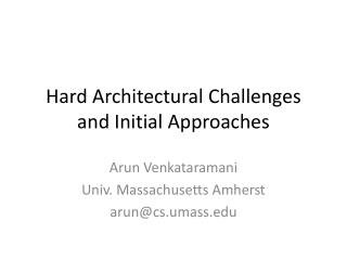 Hard Architectural Challenges and Initial Approaches