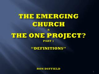 "The Emerging Church & The One Project? PART 1 ""Definitions"" Ron Duffield"