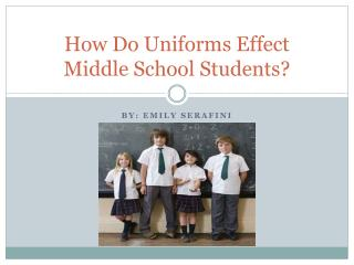 How Do Uniforms  Effect  Middle School Students?