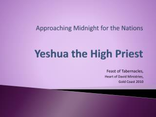 Approaching Midnight for the Nations Yeshua the High Priest