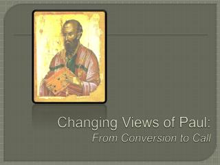 Changing Views of Paul: From Conversion to Call