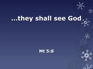 …they shall see God