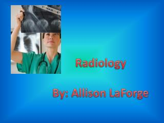 Radiology By: Allison  LaForge