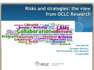 0 John MacColl European Director,  RLG Partnership, OCLC Research 12 June 2009