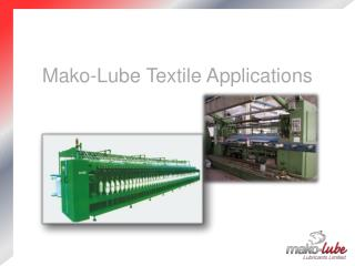 Mako-Lube Textile Applications