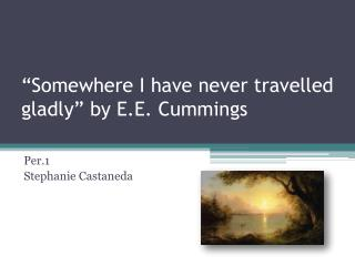 """Somewhere I have never travelled gladly"" by E.E. Cummings"