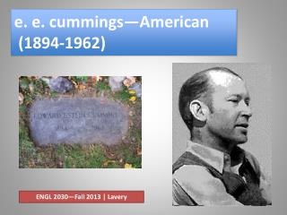 e. e.  cummings —American  (1894-1962)
