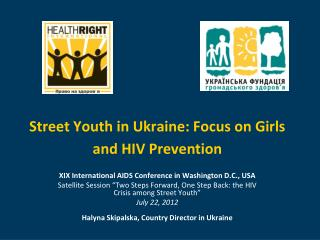 Street Youth in Ukraine :  Focus on Girls and HIV Prevention