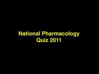 National Pharmacology Quiz 2011