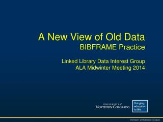 A New View of Old Data BIBFRAME Practice Linked Library Data Interest Group