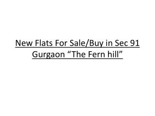 """New Flats For Sale/Buy in Sec 91 Gurgaon """"The Fern hill"""""""
