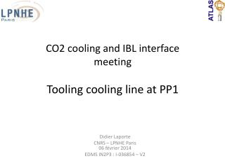 CO2  cooling and IBL interface  meeting Tooling cooling  line at  PP1
