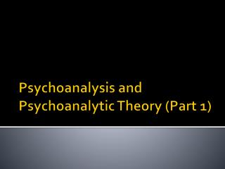 Psychoanalysis and Psychoanalytic Theory (Part 1)
