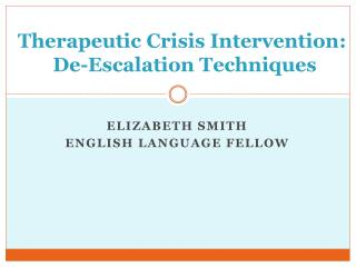 Therapeutic  Crisis  Intervention :  De- Escalation Techniques
