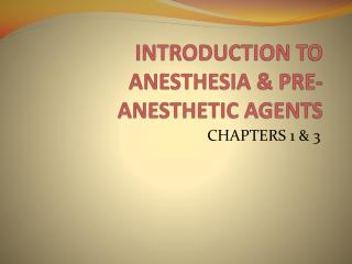 INTRODUCTION TO ANESTHESIA & PRE-ANESTHETIC AGENTS