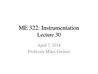 ME 322: Instrumentation Lecture 30