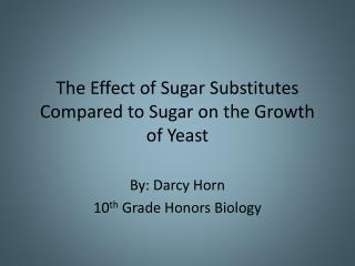 The Effect of Sugar Substitutes Compared to Sugar on the Growth of Yeast