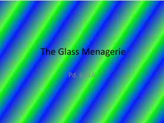 T he Glass Menagerie