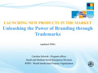LAUNCHING NEW PRODUCTS IN THE MARKET Unleashing the Power of Branding through Trademarks  (updated 2006)