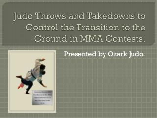Judo Throws and Takedowns to Control the Transition to the Ground in MMA Contests.