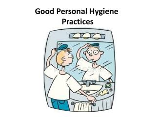 Good Personal Hygiene  Practices