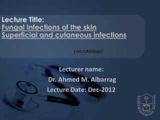 Lecturer name:  Dr. Ahmed M. Albarrag Lecture Date:  Dec-2012