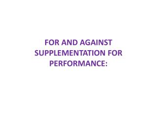 FOR AND  AGAINST SUPPLEMENTATION  FOR PERFORMANCE:
