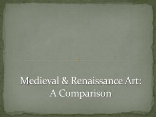 M edieval & Renaissance Art: A Comparison