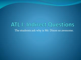 ATL I: Indirect Questions