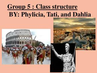 Group 5 : Class structure  BY: Phylicia, Tati, and Dahlia