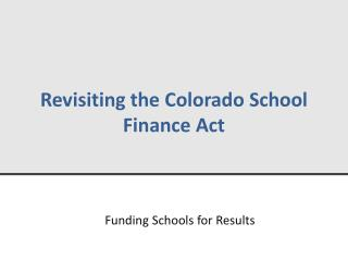 Revisiting the Colorado School  Finance Act