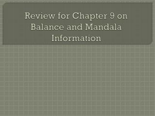 Review for Chapter 9 on Balance and  Mandala  Information