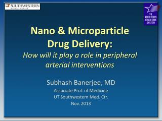 Nano & Microparticle Drug Delivery: How will it play a role in peripheral arterial interventions