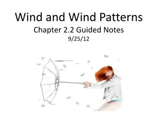 Wind and Wind  Patterns Chapter 2.2 Guided Notes 9/25/12