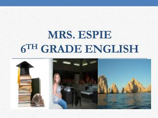 MRs. Espie 6 th  grade English