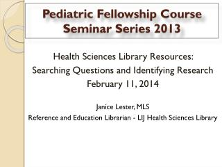 Pediatric Fellowship Course Seminar Series 2013