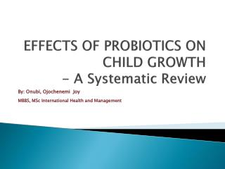 EFFECTS OF PROBIOTICS ON CHILD GROWTH  - A Systematic Review