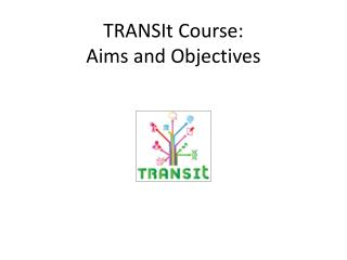 TRANSIt  Course:  Aims  and Objectives