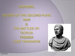Hannibal  Causes Of The Second  punic  war & The battles of: Ticinus Trebbia Lake  trasimene