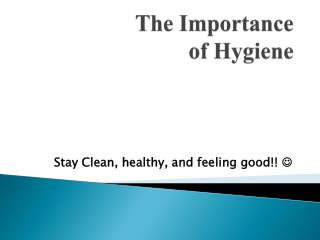 The Importance  of Hygiene