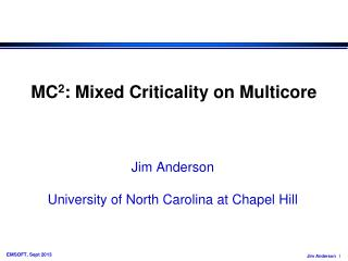 MC 2 : Mixed Criticality on  Multicore