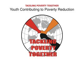 TACKLING POVERTY TOGETHER Youth Contributing to Poverty Reduction