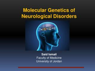 Molecular Genetics of Neurological Disorders Said  Ismail Faculty of Medicine