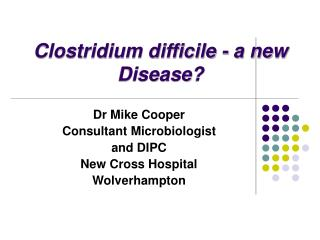 Clostridium difficile - a new Disease?