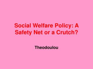 Social Welfare Policy: A Safety Net or a Crutch