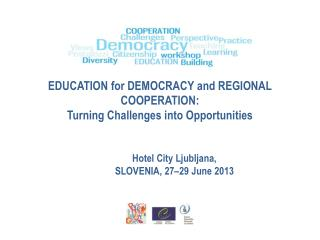 EDUCATION for DEMOCRACY and REGIONAL COOPERATION: Turning Challenges into Opportunities