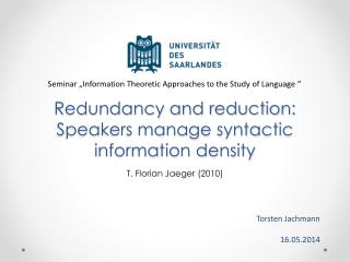 Redundancy and reduction: Speakers manage syntactic information density