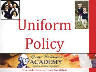 Uniform  Policy Pictures taken from the French  Toast Website