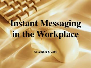 Instant Messaging in the Workplace