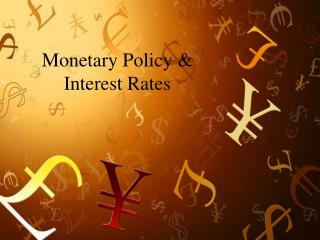 Monetary Policy &  Interest Rates